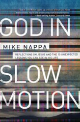 God in Slow Motion: Reflections on Jesus and the 10 Unexpected Lessons You Can See in His Life - eBook