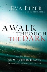 A Walk Through the Dark: How My Husband's 90 Minutes in Heaven Deepened My Faith for a Lifetime - eBook
