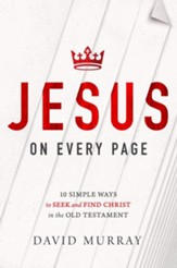 Jesus on Every Page: 10 Simple Ways to Seek and Find Christ in the Old Testament - eBook