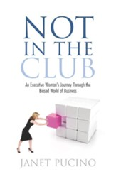 Not In The Club: An Executive Woman's Journey Through the Biased World of Business - eBook