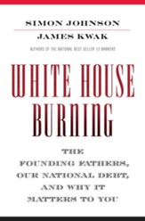 White House Burning: The Founding Fathers, Our National Debt, and Why It Matters to You - eBook