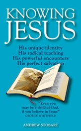 Knowing Jesus: His unique identity; His radical teaching; His powerful encounters; His perfect salvation - eBook
