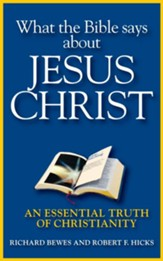 What the Bible Says about Jesus Christ: An Essential Truth of Christianity - eBook