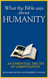 What the Bible Says about Humanity: An Essential Truth of Christianity - eBook