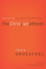 The Christian Atheist Participant's Guide: Believing in God but Living as If He Doesn't Exist - eBook