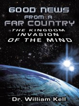 Good News From a Far Country: The Kingdom Invasion of the Mind - eBook