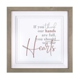 If You Think Our Hands Are Full You  Should See Our Hearts Ornate Bullnose Framed Art