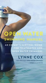 Open Water Survival Manual: An Expert Guide for Seasoned Open Water Swimmers, Triathletes and Novices - eBook