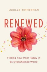 Renewed: Finding Your Inner Happy in an Overwhelmed World - eBook