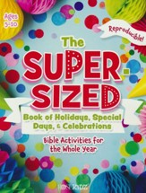 The Super-Sized Book of Holidays, Special Days, & Celebrations: Bible Activities for the Whole Year