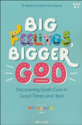 Big Feelings, Bigger God: Discovering God's Care in Good Times and Bad