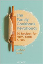 The Family Cookbook Devotional: 50 Recipes for Faith,