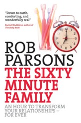 The Sixty Minute Family: An hour to transform your relationships- for ever - eBook