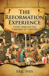 The Reformation Experience: Living through the turbulent 16th century - eBook