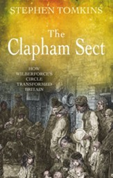The Clapham Sect: How Wilberforce's Circle Transformed Britain - eBook