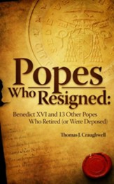 Popes Who Resigned: Benedict Xvi and 13 Other Popes Who Retired (or Were Deposed) / Digital original - eBook