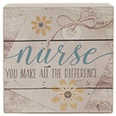 Nurse, You Make All the Difference, Box Sign