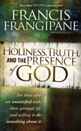 Holiness, Truth and the Presence of God: A Penetrating Look at the Human Heart