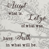 Accept What Is Let Go Of What Was Have Faith In What Will Be Wall Plaque