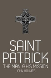 Saint Patrick: The Man and His Mission - eBook