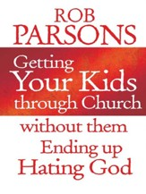 Getting Your Kids Through Church: Without them Ending Up Hating God - eBook