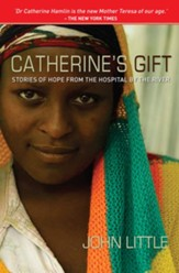 Catherine's Gift: Stories of Hope from the Hospital by the River - eBook