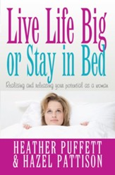 Live Life Big or Stay in Bed: Realising and releasing your potential as a woman - eBook