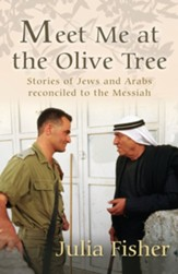 Meet Me at the Olive Tree: Stories of Jews and Arabs reconciled to the Messiah - eBook