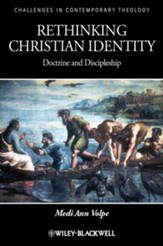 Rethinking Christian Identity: Doctrine and Discipleship - eBook