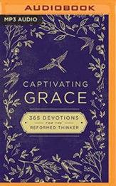 Captivating Grace: 365 Devotions for the Reformed Thinker, Unabridged Audiobook on CD