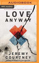 Love Anyway: A Journey from Hope to Despair and Back in a World that's Scary as Hell, Unabridged Audiobook on MP3-CD