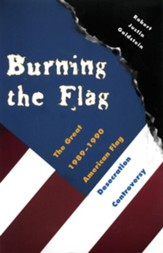 Burning the Flag: The Great 1989-1990 American Flag Desecration Controversy - eBook