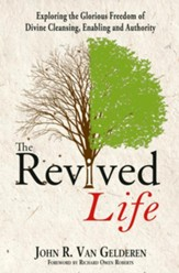 The Revived Life: Exploring the Glorious Freedom of Divine Cleansing, Enabling and Authority - eBook