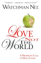 Love Not the World: A Prophetic Call to Holy Living - eBook