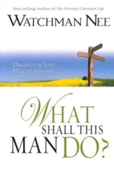 What Shall This Man Do?: Discovering your Place in Ministry - eBook