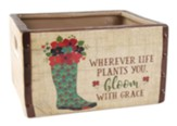 Wherever Life Plants You Bloom with Grace Ceramic Crate
