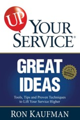 UP! Your Service Great Ideas: Tools, Tips and Proven Techniques to Lift Your Service Higher - eBook