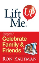 Lift Me UP! Celebrate Family & Friends: Cheerful Quips and Playful Tips to Expand the Joys of Living! - eBook