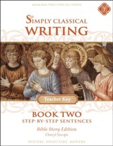 Simply Classical Writing Book 2: Step-by-Step Sentences Teacher Key (Bible Story Edition)