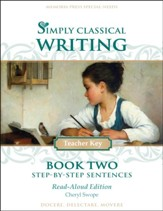 Simply Classical Writing Book 2: Step-by-Step Sentences Teacher Guide (Read-Aloud Edition)