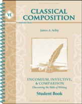 Classical Composition VI: Encomium,  Invective &  Comparison Student Book (2nd Edition)