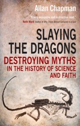 Slaying the Dragons: Destroying myths in the history of science and faith - eBook