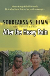 After the Heavy Rain: Khmer Rouge killed his family. He tracked them - but not for revenge - eBook