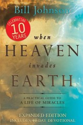 When Heaven Invades Earth Expanded Edition: A Practical Guide to a Life of Miracles - eBook