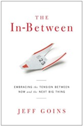 The In-Between: Embracing the Tension Between Now and the Next Big Thing / New edition - eBook