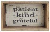Be Patient Be Kind Be Grateful Box Sign
