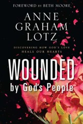 Wounded by God's People: Discovering How God's Love Heals Our Hearts - eBook