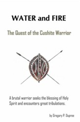 Water and Fire: The Quest of the Cushite Warrior - eBook