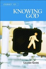 Journey 101 Knowing God - Leader guide: Steps to the Life God Intends - eBook