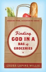 Finding God in a Bag of Groceries: Seeking Food, Discovering Grace - eBook